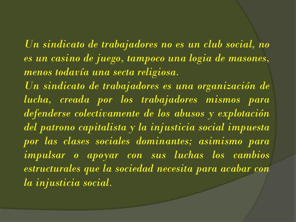 Un sindicato de trabajadores no es un club social, no es un casino de juego, tampoco una logia de masones, menos todavía una secta religiosa.