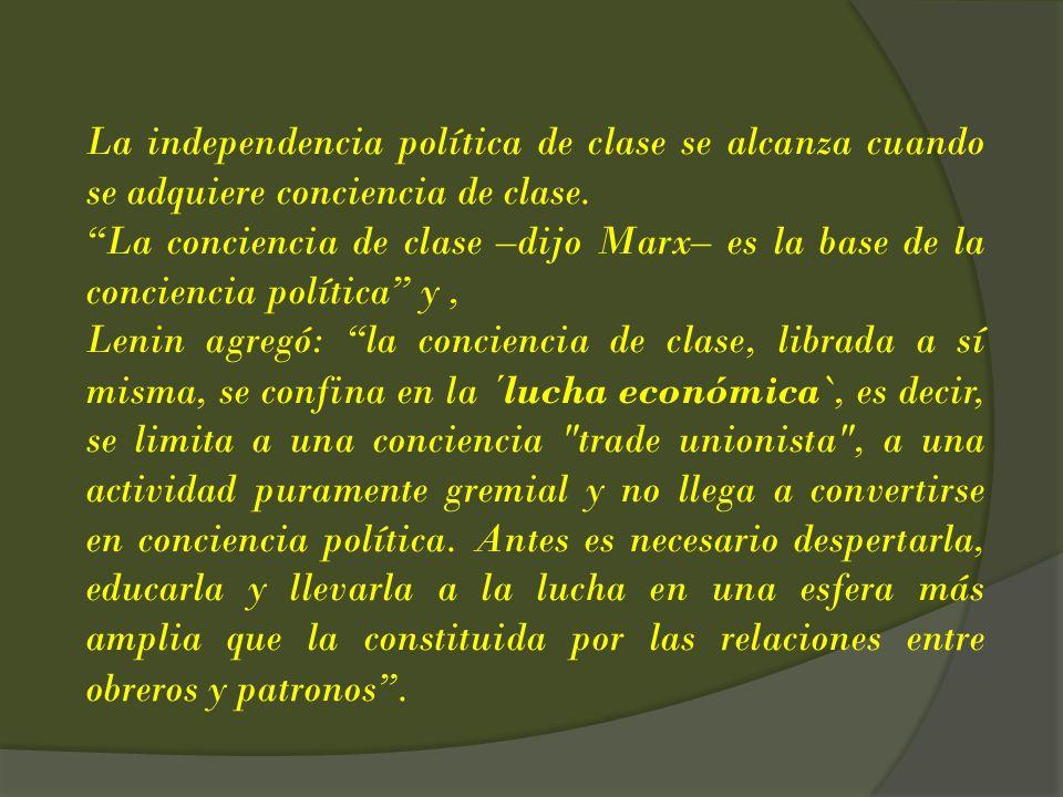 La independencia política de clase se alcanza cuando se adquiere conciencia de clase.
