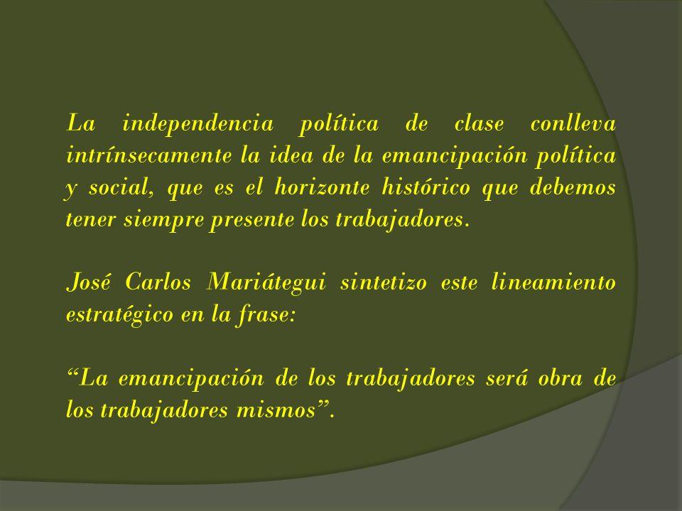 La independencia política de clase conlleva intrínsecamente la idea de la emancipación política y social, que es el horizonte histórico que debemos tener siempre presente los trabajadores.
