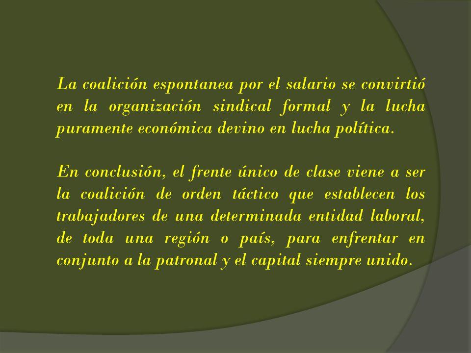 La coalición espontanea por el salario se convirtió en la organización sindical formal y la lucha puramente económica devino en lucha política.