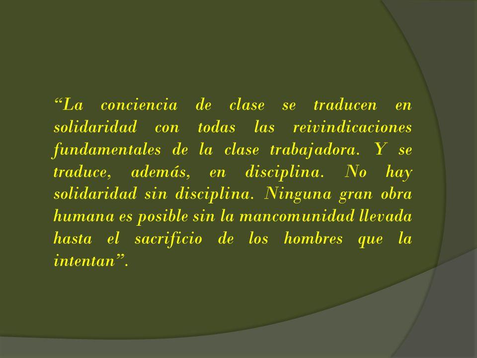 La conciencia de clase se traducen en solidaridad con todas las reivindicaciones fundamentales de la clase trabajadora.