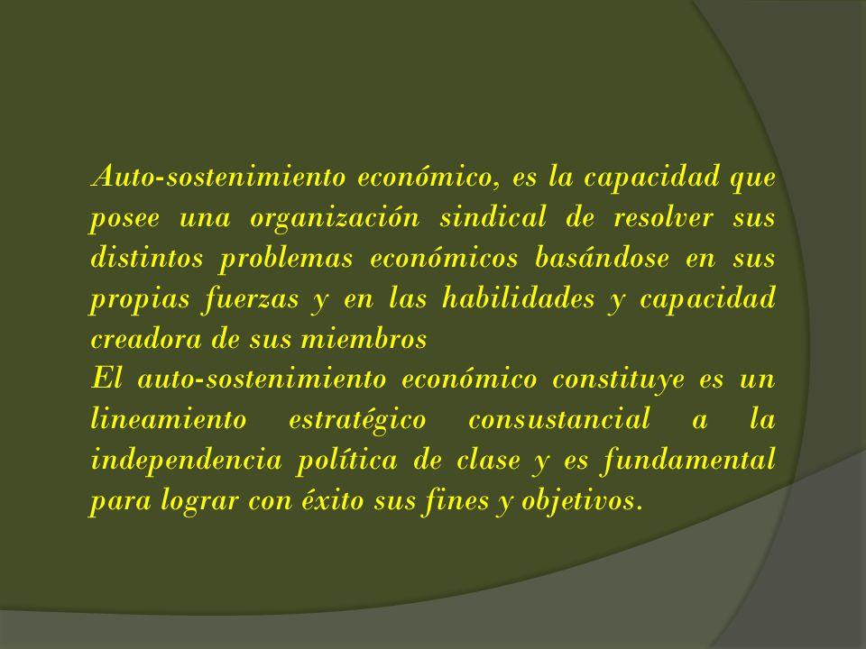Auto-sostenimiento económico, es la capacidad que posee una organización sindical de resolver sus distintos problemas económicos basándose en sus propias fuerzas y en las habilidades y capacidad creadora de sus miembros