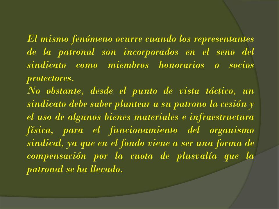 El mismo fenómeno ocurre cuando los representantes de la patronal son incorporados en el seno del sindicato como miembros honorarios o socios protectores.