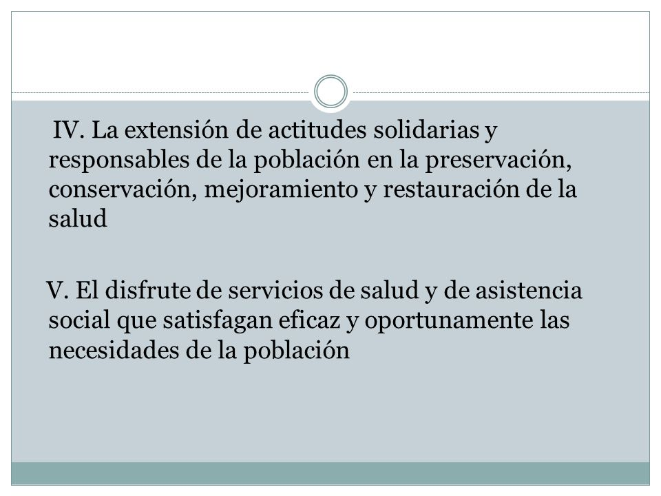 IV. La extensión de actitudes solidarias y responsables de la población en la preservación, conservación, mejoramiento y restauración de la salud