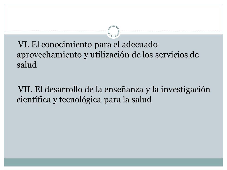 VI. El conocimiento para el adecuado aprovechamiento y utilización de los servicios de salud VII.
