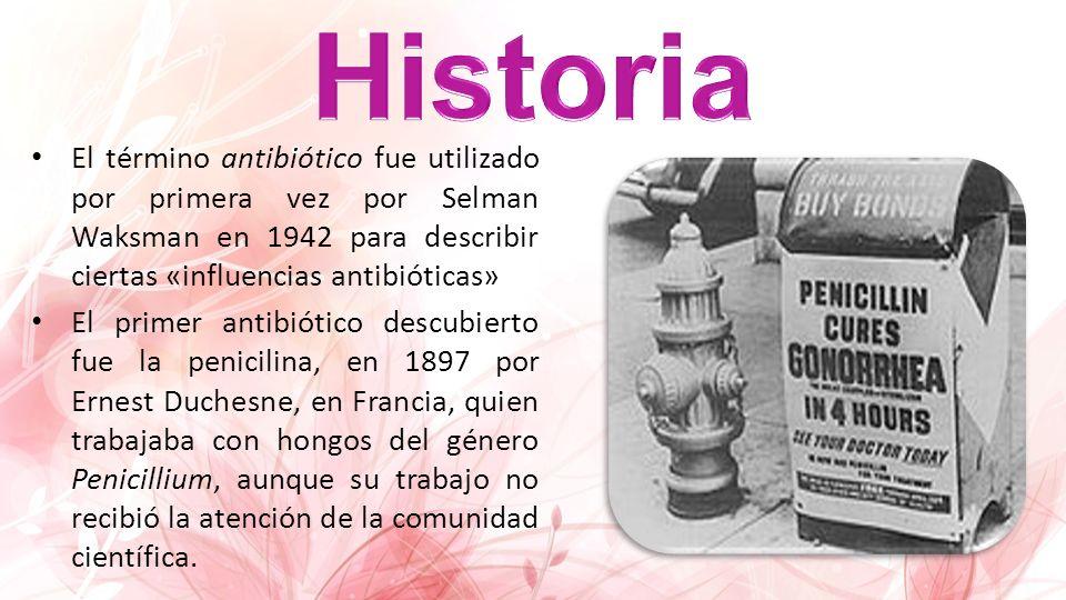 Historia El término antibiótico fue utilizado por primera vez por Selman Waksman en 1942 para describir ciertas «influencias antibióticas»