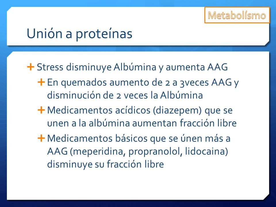 Unión a proteínas Metabolísmo Stress disminuye Albúmina y aumenta AAG