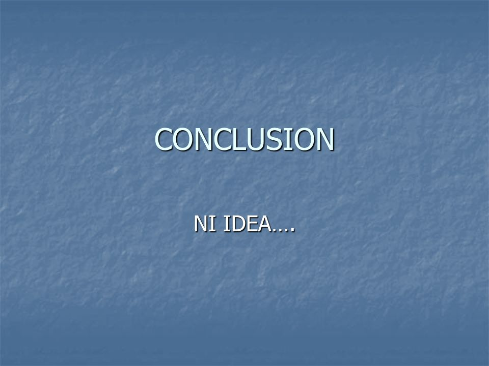 CONCLUSION NI IDEA….