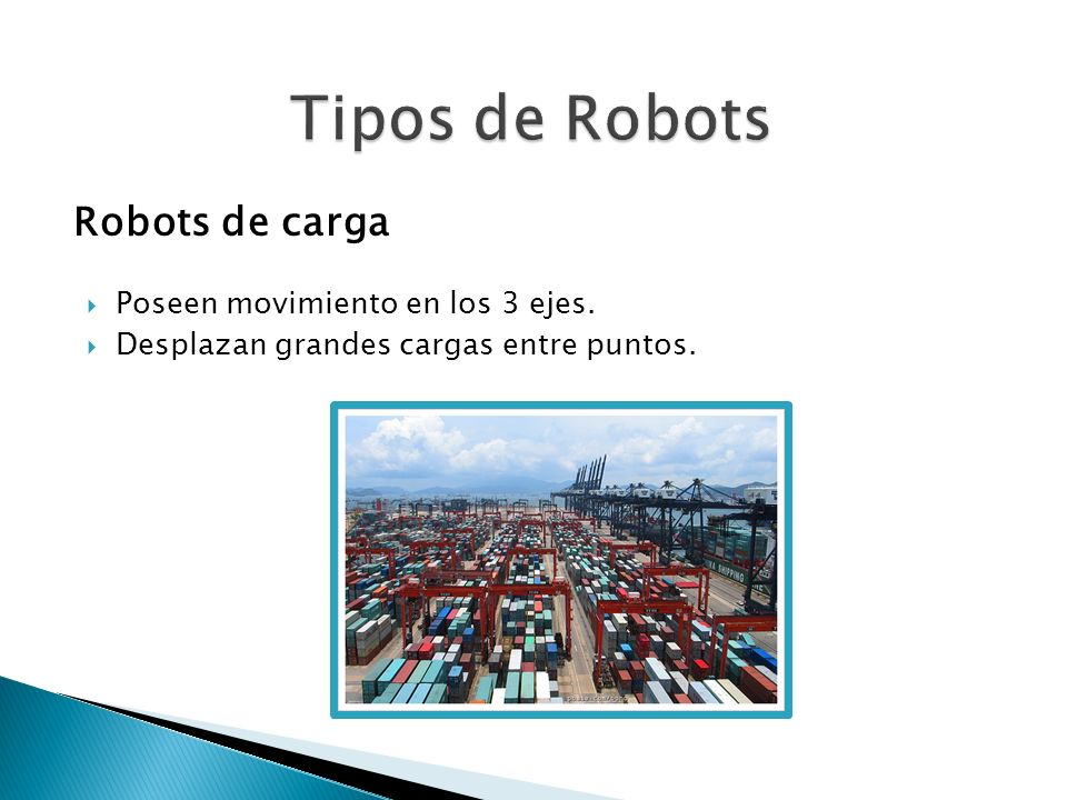 Tipos de Robots Robots de carga Poseen movimiento en los 3 ejes.