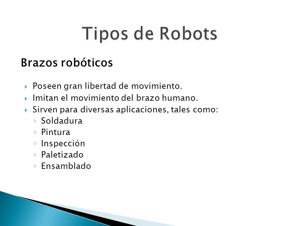 Tipos de Robots Brazos robóticos Poseen gran libertad de movimiento.