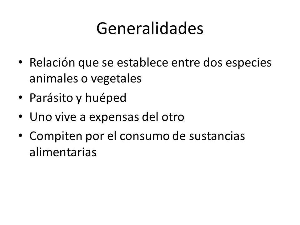 Generalidades Relación que se establece entre dos especies animales o vegetales. Parásito y huéped.