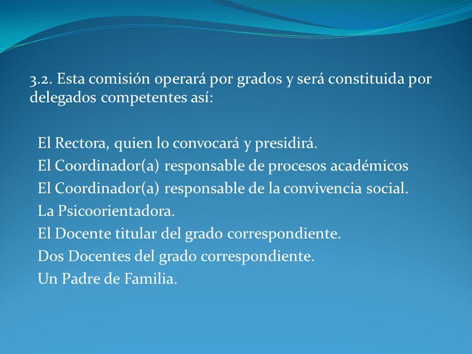 3.2. Esta comisión operará por grados y será constituida por delegados competentes así: