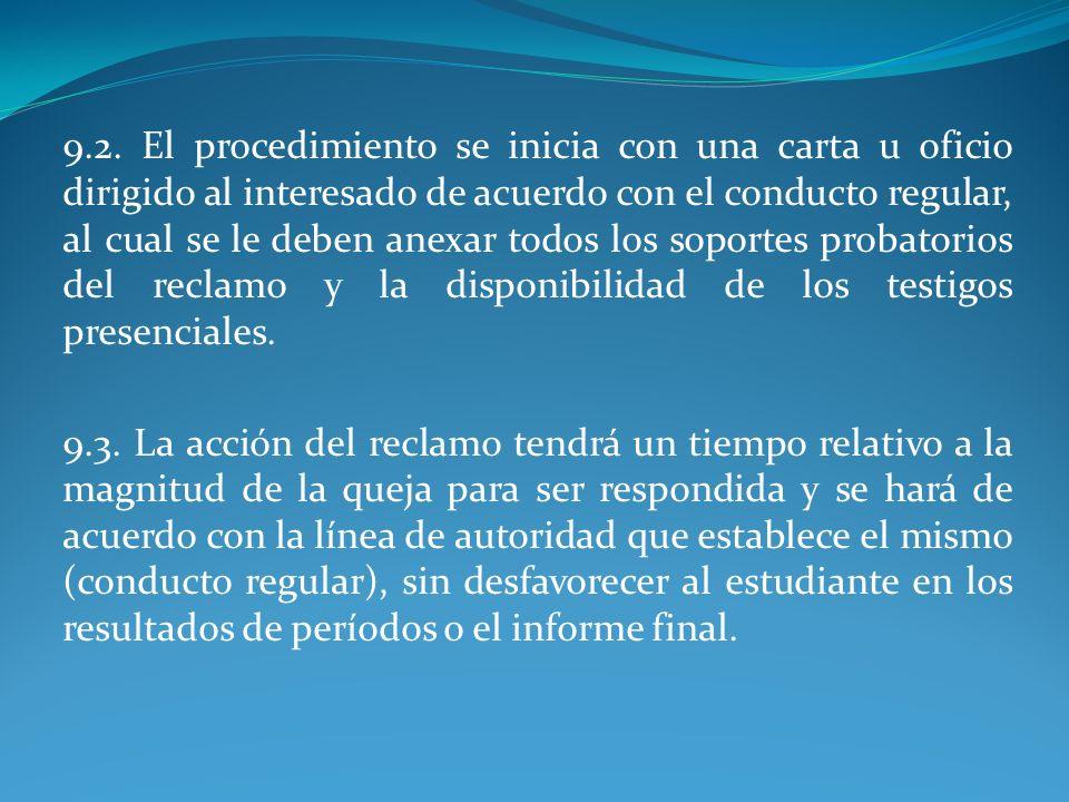 9.2. El procedimiento se inicia con una carta u oficio dirigido al interesado de acuerdo con el conducto regular, al cual se le deben anexar todos los soportes probatorios del reclamo y la disponibilidad de los testigos presenciales.