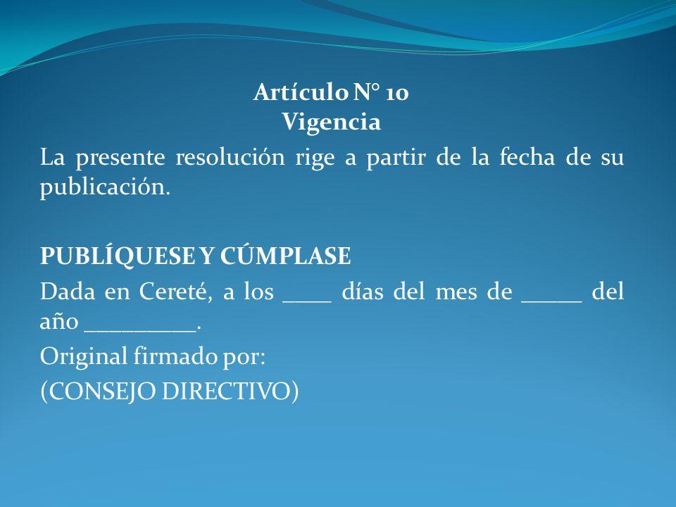 Artículo N° 10 Vigencia La presente resolución rige a partir de la fecha de su publicación. PUBLÍQUESE Y CÚMPLASE.