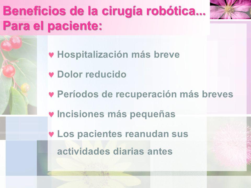 Beneficios de la cirugía robótica... Para el paciente: