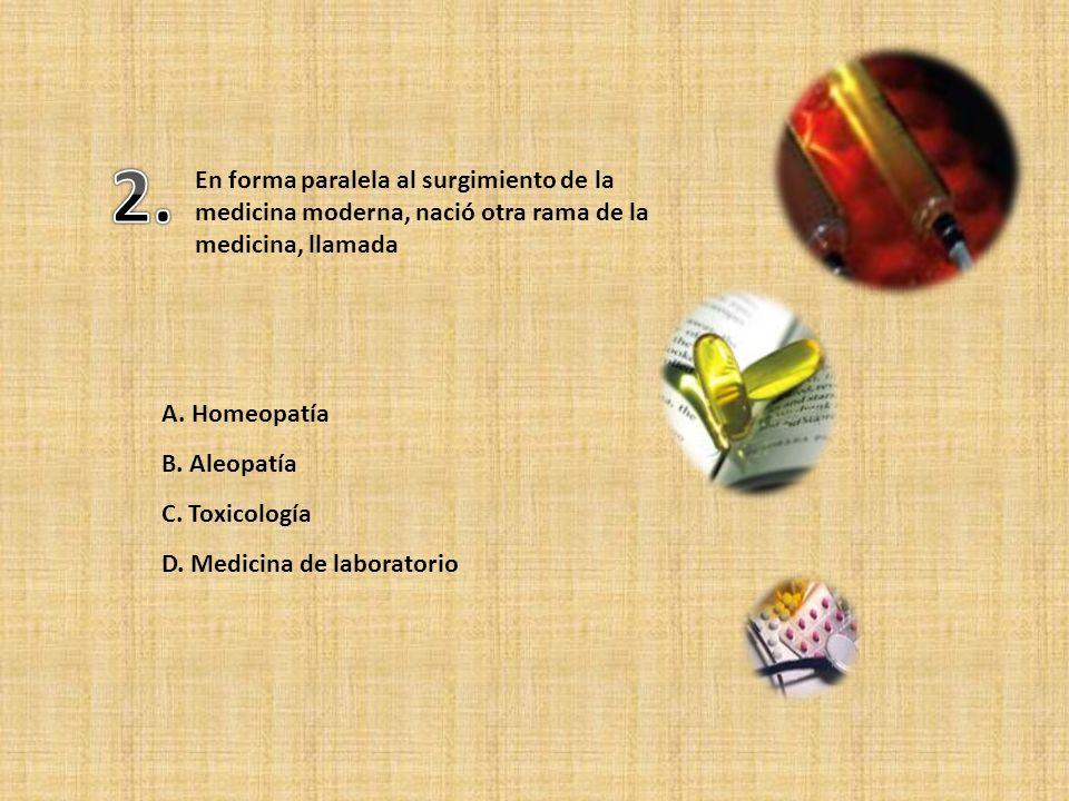 2. En forma paralela al surgimiento de la medicina moderna, nació otra rama de la medicina, llamada.