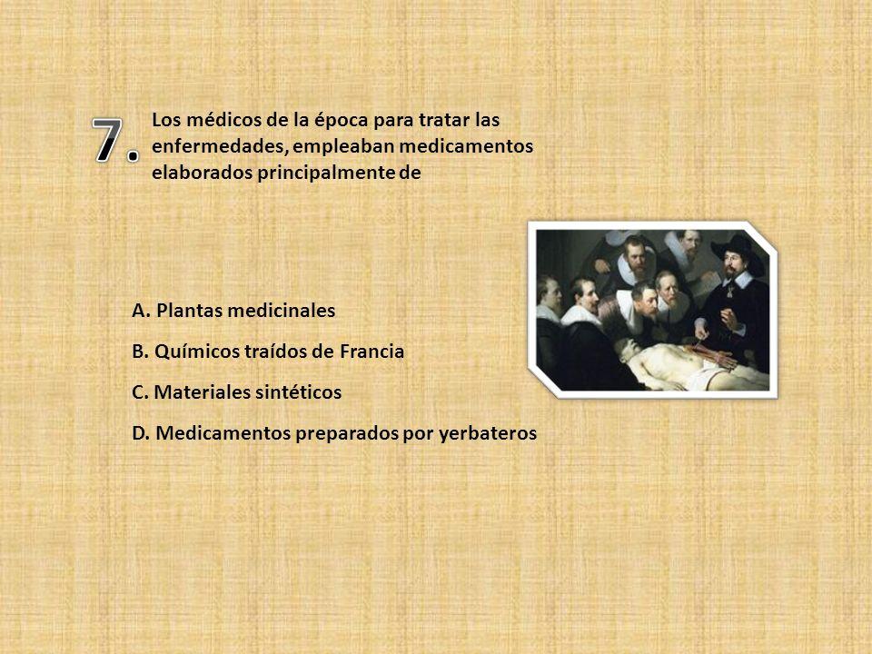 7. Los médicos de la época para tratar las enfermedades, empleaban medicamentos elaborados principalmente de.