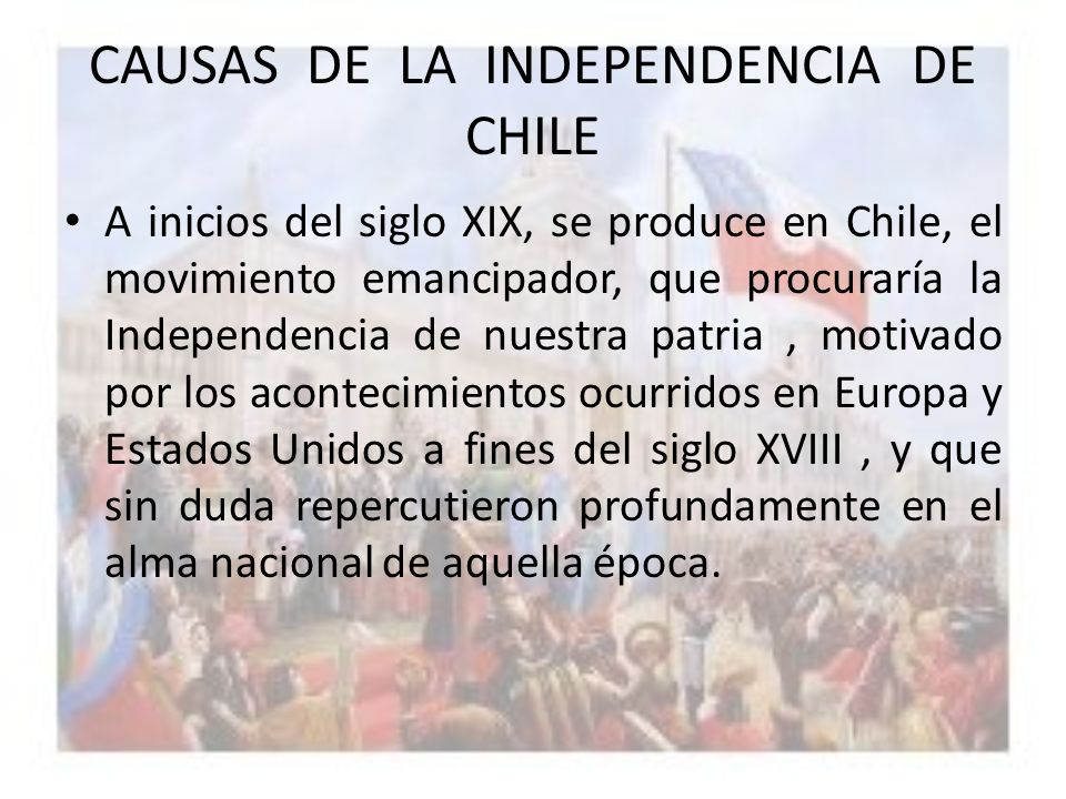 CAUSAS DE LA INDEPENDENCIA DE CHILE