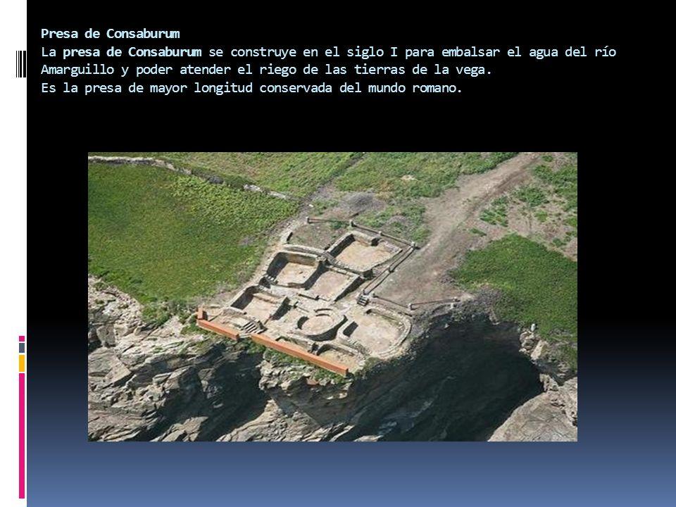 Presa de Consaburum La presa de Consaburum se construye en el siglo I para embalsar el agua del río Amarguillo y poder atender el riego de las tierras de la vega.
