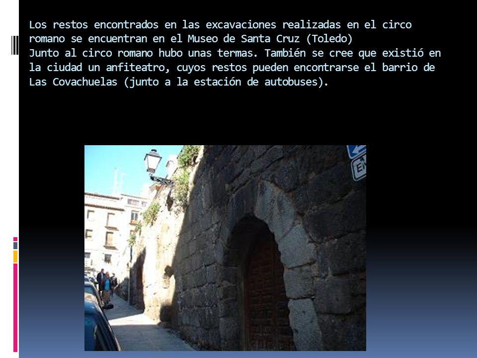 Los restos encontrados en las excavaciones realizadas en el circo romano se encuentran en el Museo de Santa Cruz (Toledo) Junto al circo romano hubo unas termas.