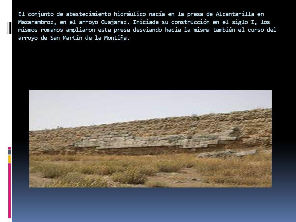 El conjunto de abastecimiento hidráulico nacía en la presa de Alcantarilla en Mazarambroz, en el arroyo Guajaraz.