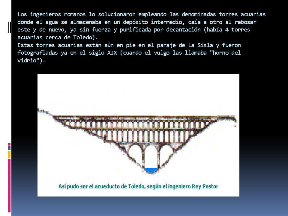 Los ingenieros romanos lo solucionaron empleando las denominadas torres acuarias donde el agua se almacenaba en un depósito intermedio, caía a otro al rebosar este y de nuevo, ya sin fuerza y purificada por decantación (había 4 torres acuarias cerca de Toledo).