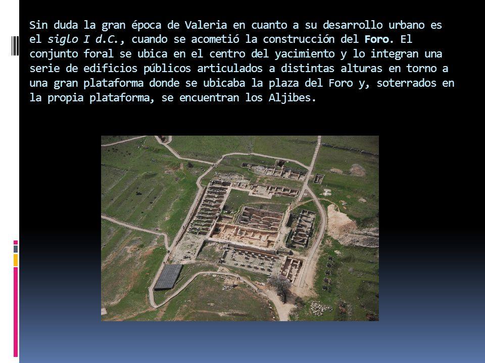 Sin duda la gran época de Valeria en cuanto a su desarrollo urbano es el siglo I d.C., cuando se acometió la construcción del Foro.