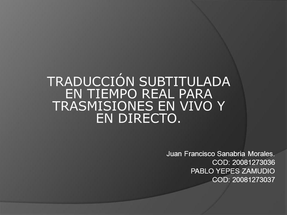 TRADUCCIÓN SUBTITULADA EN TIEMPO REAL PARA TRASMISIONES EN VIVO Y EN DIRECTO.