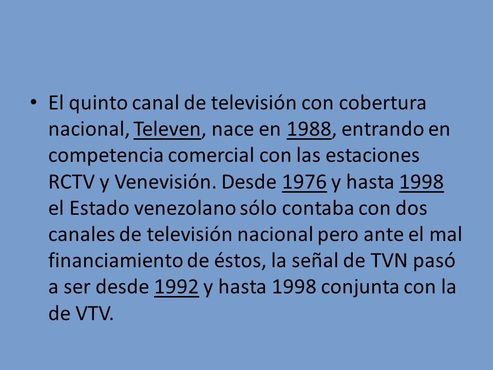 El quinto canal de televisión con cobertura nacional, Televen, nace en 1988, entrando en competencia comercial con las estaciones RCTV y Venevisión.