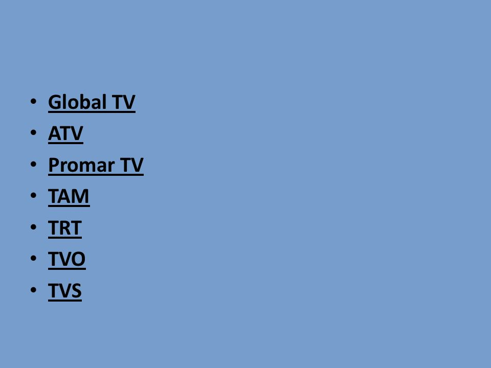 Global TV ATV Promar TV TAM TRT TVO TVS