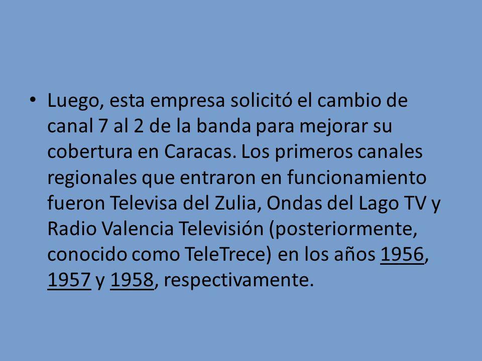Luego, esta empresa solicitó el cambio de canal 7 al 2 de la banda para mejorar su cobertura en Caracas.