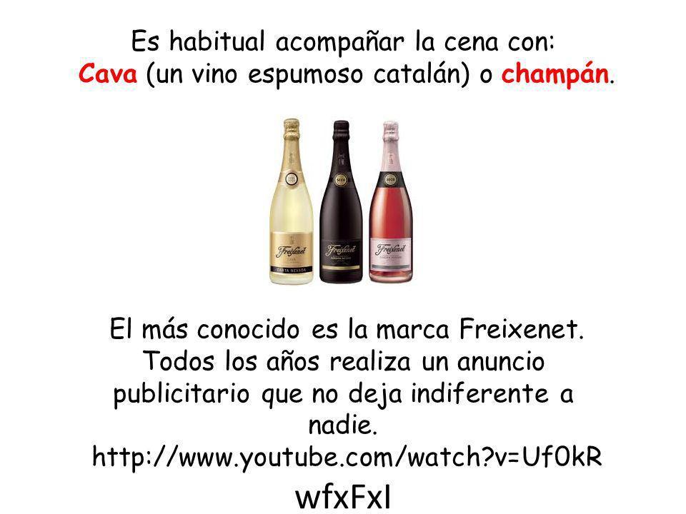 Es habitual acompañar la cena con: Cava (un vino espumoso catalán) o champán.