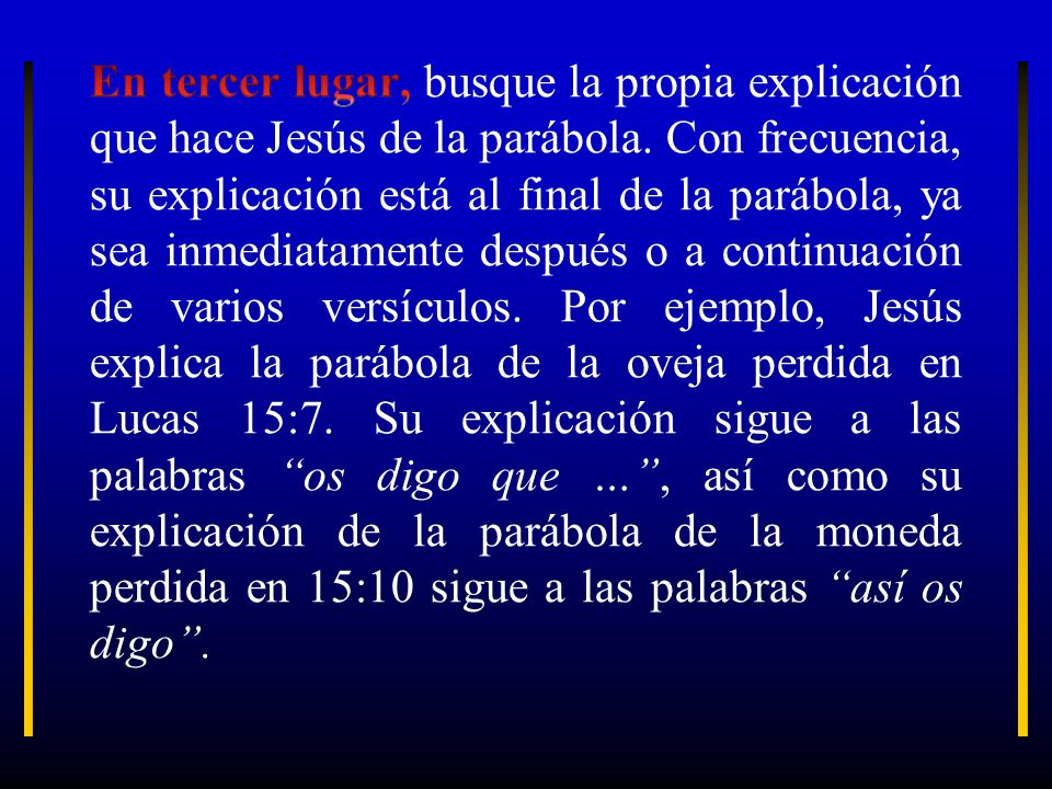 En tercer lugar, busque la propia explicación que hace Jesús de la parábola.