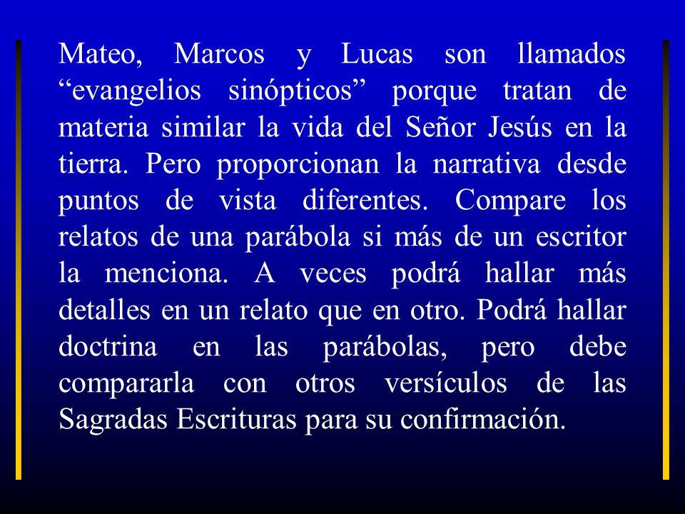 Mateo, Marcos y Lucas son llamados evangelios sinópticos porque tratan de materia similar la vida del Señor Jesús en la tierra.