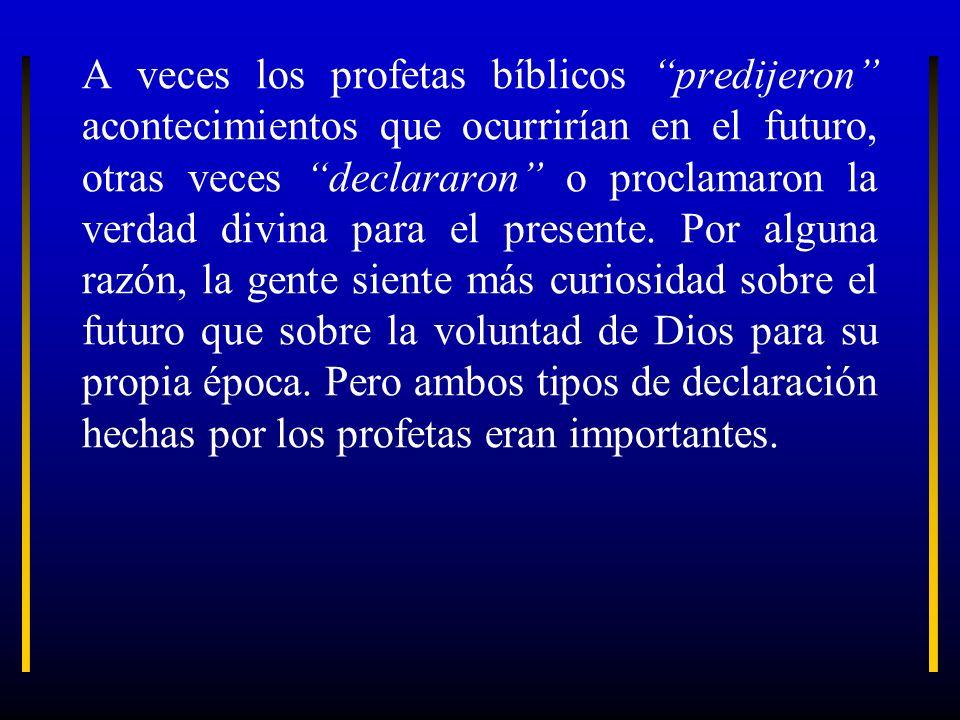 A veces los profetas bíblicos predijeron acontecimientos que ocurrirían en el futuro, otras veces declararon o proclamaron la verdad divina para el presente.