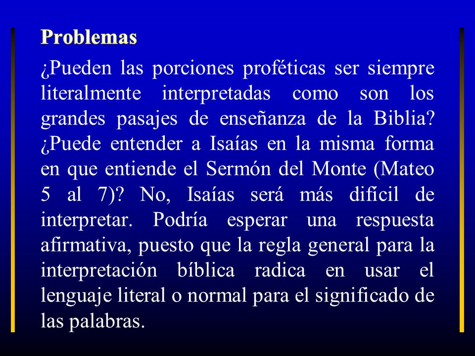 Problemas ¿Pueden las porciones proféticas ser siempre literalmente interpretadas como son los grandes pasajes de enseñanza de la Biblia.