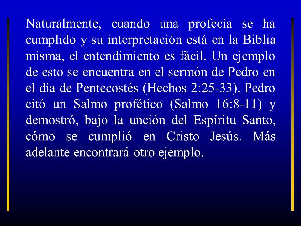 Naturalmente, cuando una profecía se ha cumplido y su interpretación está en la Biblia misma, el entendimiento es fácil.