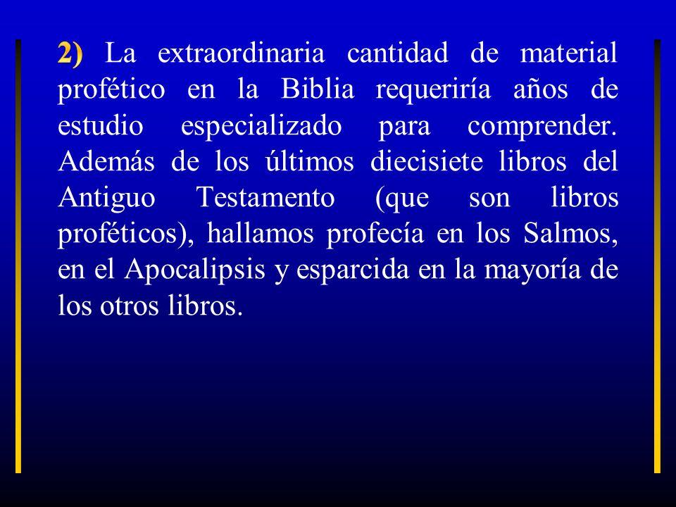 2) La extraordinaria cantidad de material profético en la Biblia requeriría años de estudio especializado para comprender.
