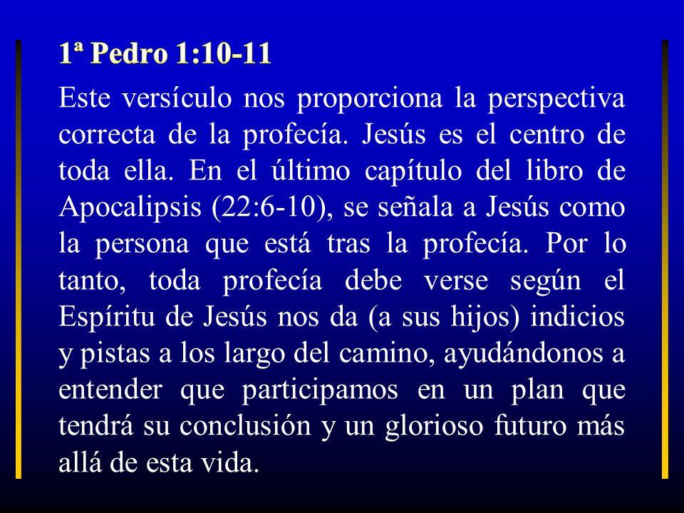 1ª Pedro 1:10-11 Este versículo nos proporciona la perspectiva correcta de la profecía.