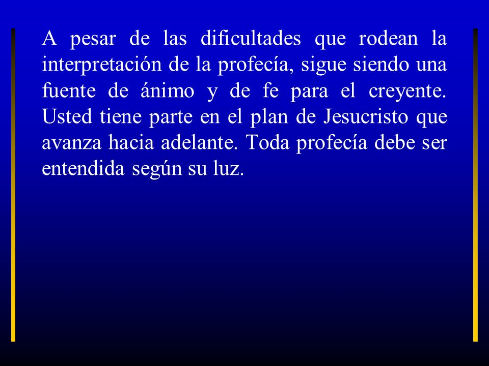 A pesar de las dificultades que rodean la interpretación de la profecía, sigue siendo una fuente de ánimo y de fe para el creyente.