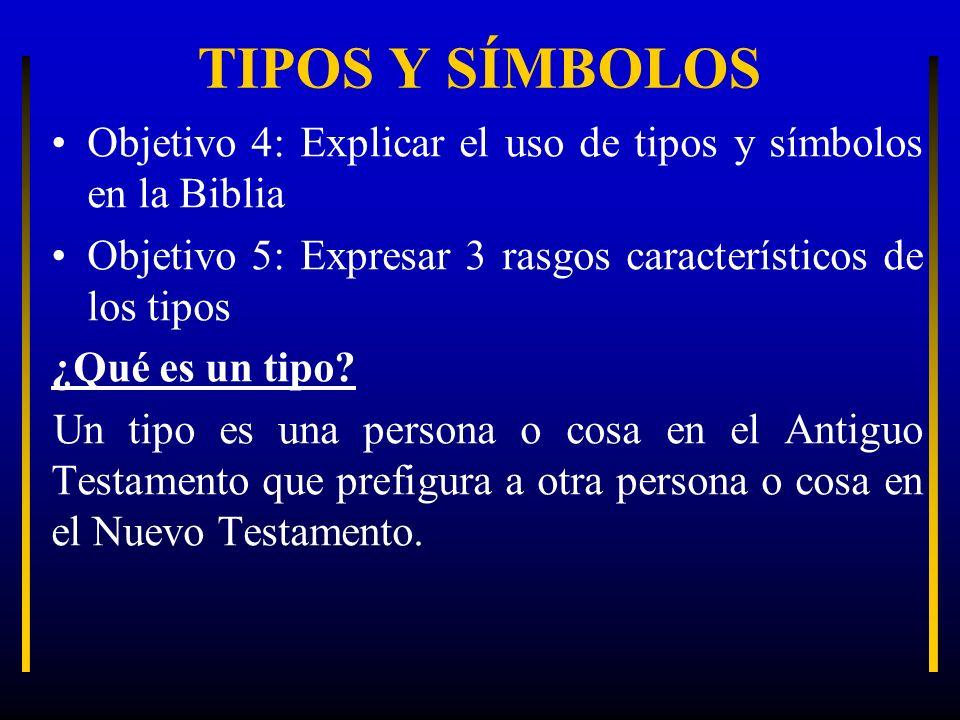 TIPOS Y SÍMBOLOS Objetivo 4: Explicar el uso de tipos y símbolos en la Biblia. Objetivo 5: Expresar 3 rasgos característicos de los tipos.