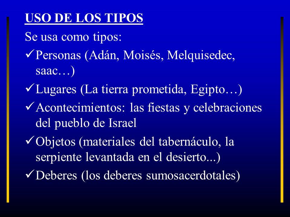 USO DE LOS TIPOS Se usa como tipos: Personas (Adán, Moisés, Melquisedec, saac…) Lugares (La tierra prometida, Egipto…)