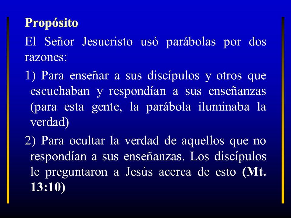 Propósito El Señor Jesucristo usó parábolas por dos razones: