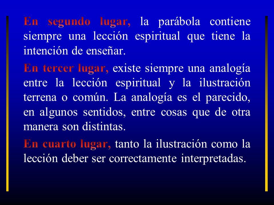 En segundo lugar, la parábola contiene siempre una lección espiritual que tiene la intención de enseñar.