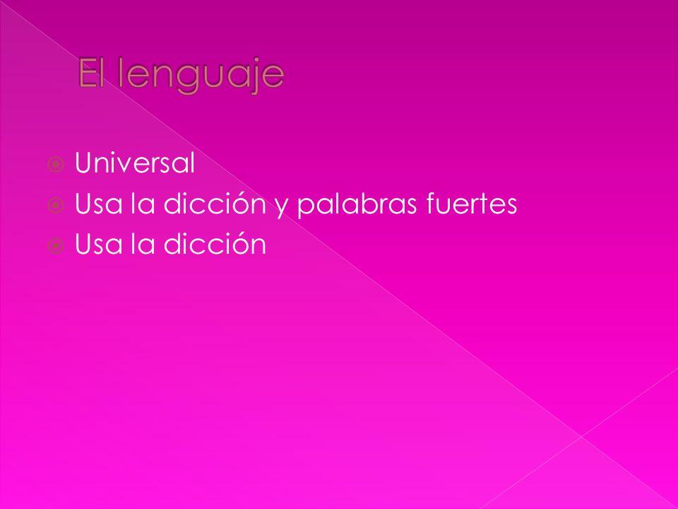El lenguaje Universal Usa la dicción y palabras fuertes Usa la dicción