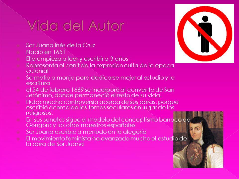 Vida del Autor Sor Juana Inés de la Cruz Nació en 1651