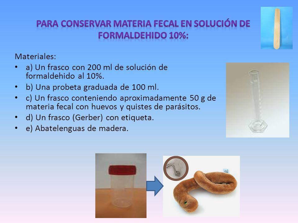 Para conservar materia fecal en solución de formaldehido 10%: