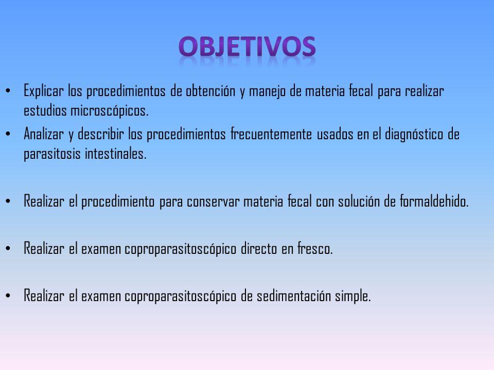 OBJETIVOS Explicar los procedimientos de obtención y manejo de materia fecal para realizar estudios microscópicos.