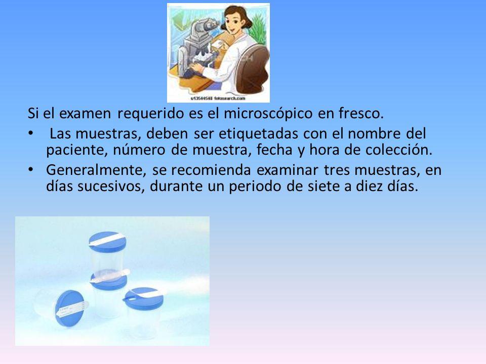Si el examen requerido es el microscópico en fresco.