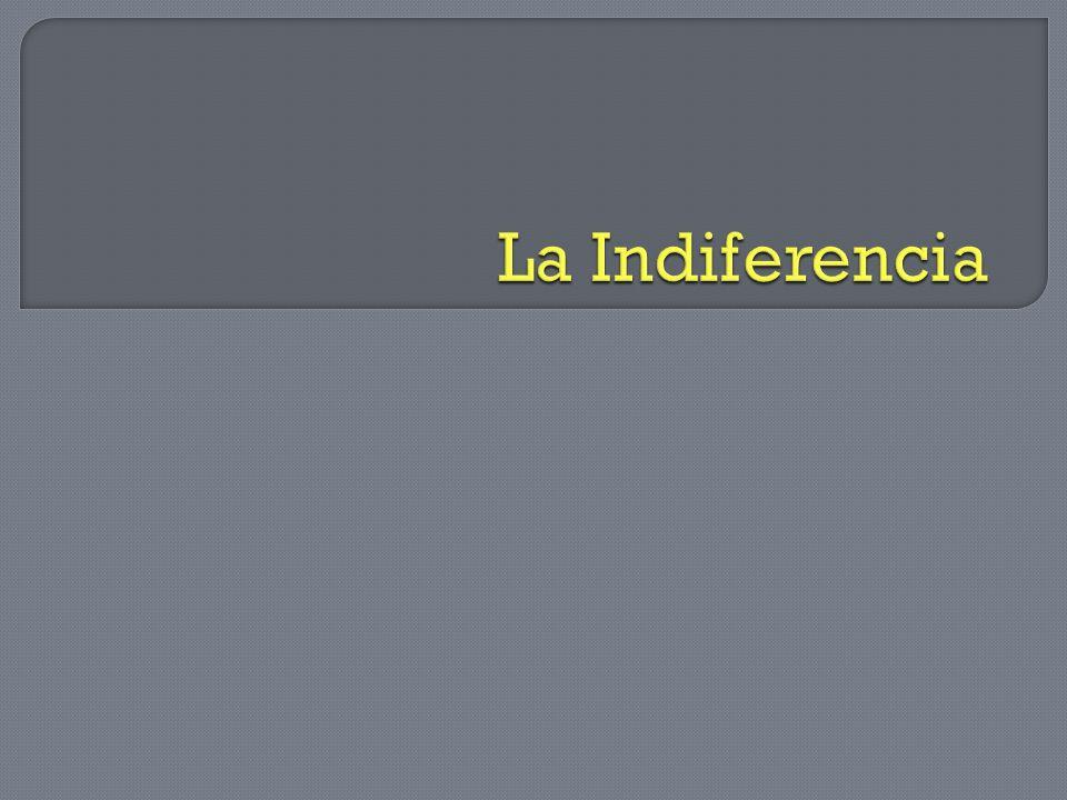 La Indiferencia indiferencia. (Del lat. indifferentĭa).